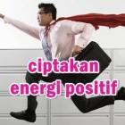 5 Cara Gampang Menciptakan Energi Positif Dalam Diri